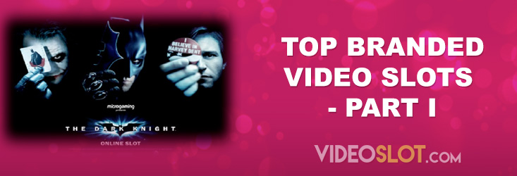 Top Branded Video Slots – Part One