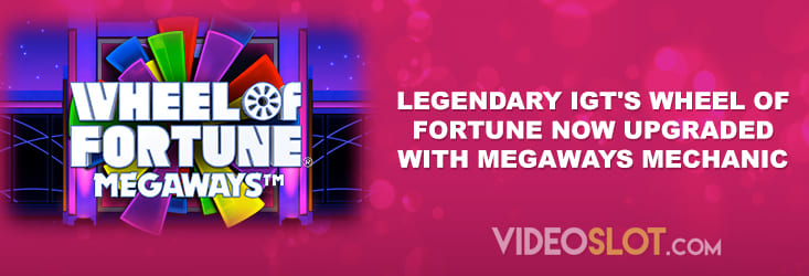Legendary IGT's Wheel of Fortune Now Upgraded with Megaways Mechanic