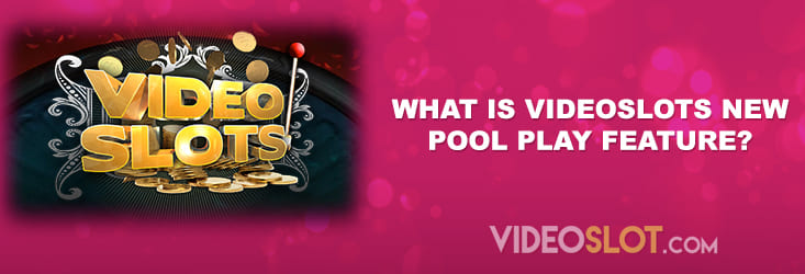 Videoslots casino launch new Pool Play feature