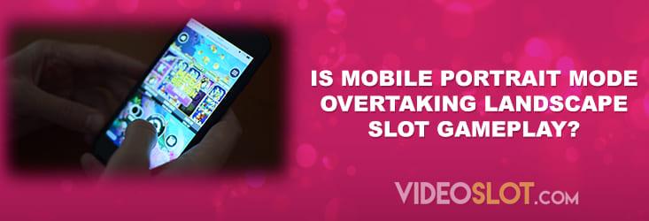 Is Mobile Portrait Mode Overtaking Landscape Slot Gameplay